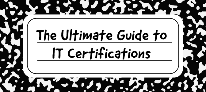The Ultimate Guide to IT Certifications