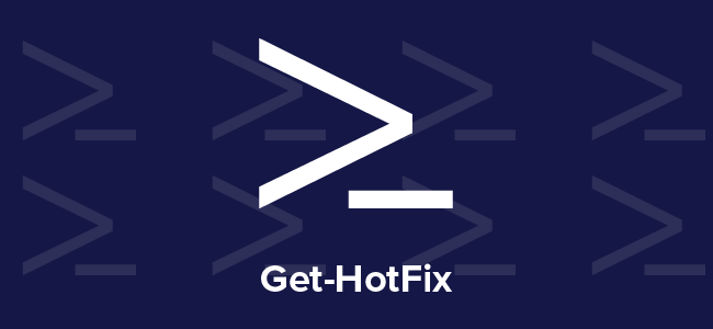 Get-HotFix | Taking on PowerShell one cmdlet at a time | Weekly Blog