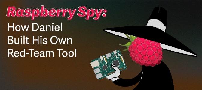 Raspberry Spy: How Daniel Built His Own Red-Team Tool