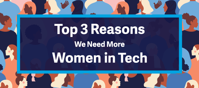 Top Three Reasons Why We Need More Women in Tech